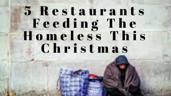 5 Restaurants Feeding The Homeless This Christmas